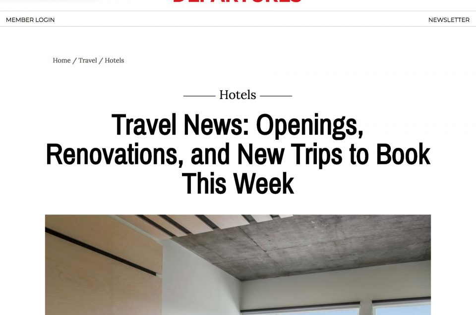 Departures - Travel News: Openings, Renovations, and New Trips to Book This Week